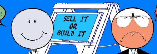 New paradigm: sell it, build it or get fired?